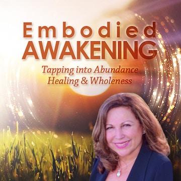 Embodied Awakening: Tapping into Abundance, Healing and Wholeness